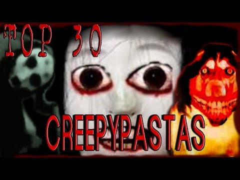 TOP 30 CREEPYPASTAS