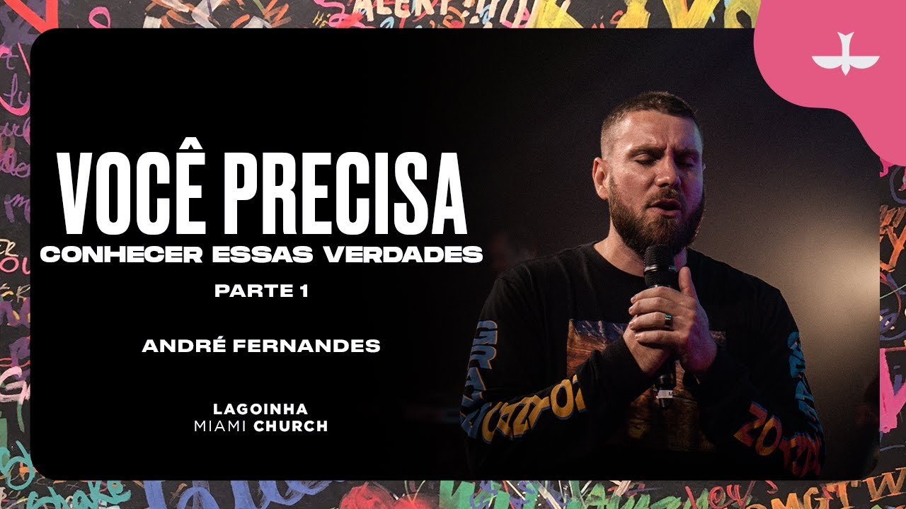 VOCÊ PRECISA CONHECER ESSAS VERDADES - ANDRÉ FERNANDES | LAGOINHA MIAMI CHURCH