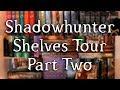 SHADOWHUNTER SHELVES TOUR PART TWO.
