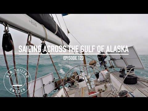 Sailing Across The Gulf Of Alaska - Ep. 123 RAN Sailing