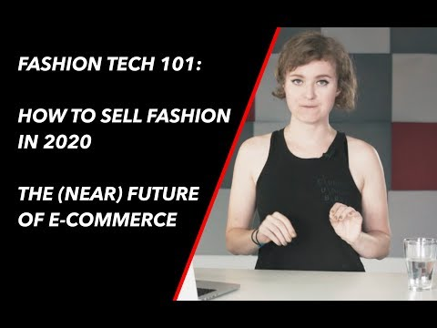 The Future Of E-commerce - How To Sell Fashion In 2020 | Fashion Tech 101