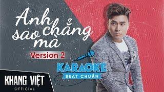 Karaoke Anh Chẳng Sao Mà | Khang Việt | Tone Nam Beat Gốc - Ver 2