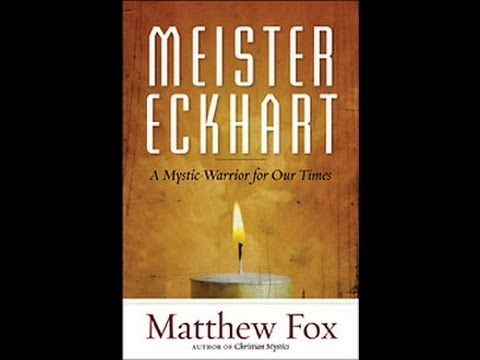 Matthew Fox & Meister Eckhart  Mystic Warriors for Our Time