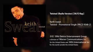 Keith Sweat - Twisted (Radio Version) [No Rap]