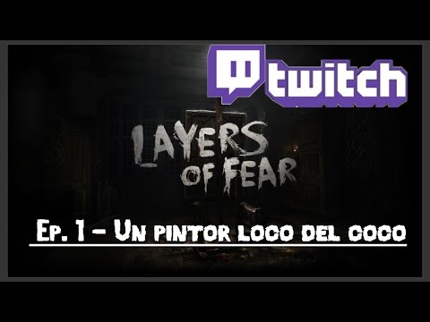 [TWITCH] LAYERS OF FEAR Ep. 1 || Un pintor loco del coco