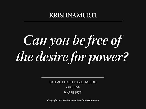 Can you be free of the desire for power? | J. Krishnamurti