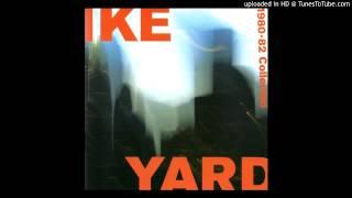 Ike Yard - The Whistler
