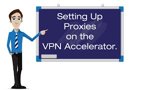 Setting Up Proxies on the VPN Accelerator
