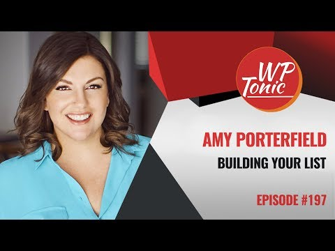 197 WP-Tonic: Amy Porterfield on Building Your Email List