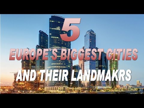 biggest cities in Europe and their landmarks