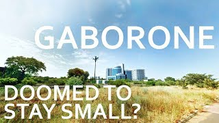 Gaborone - Doomed To Stay Small?