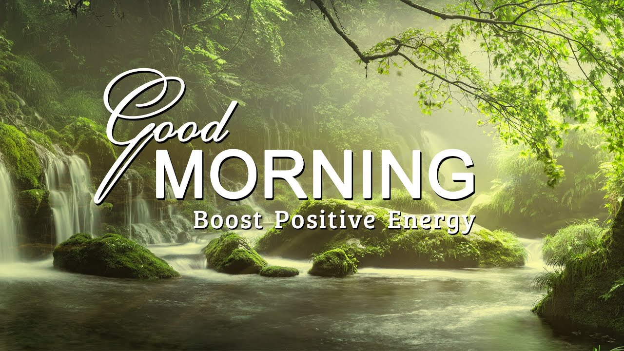 Good Morning Music Boost Positive Energy Peaceful Healing Meditation Music Youtube