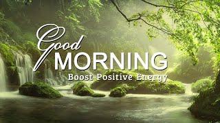 GOOD MORNING MUSIC ➤ Boost Positive Energy ➤ Peaceful Healing Meditation Music