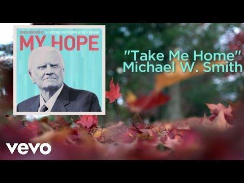 Michael W. Smith - Take Me Home (Lyric Video)
