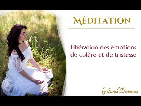 Méditation pour libérer les émotions de colère et de tristesse