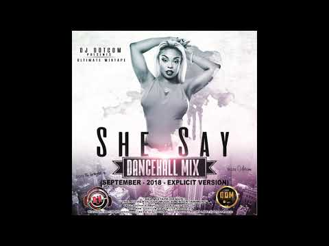 DJ DOTCOM PRESENTS SHE SAY DANCEHALL MIX SEPTEMBER   2018   EXPLICIT VERSION