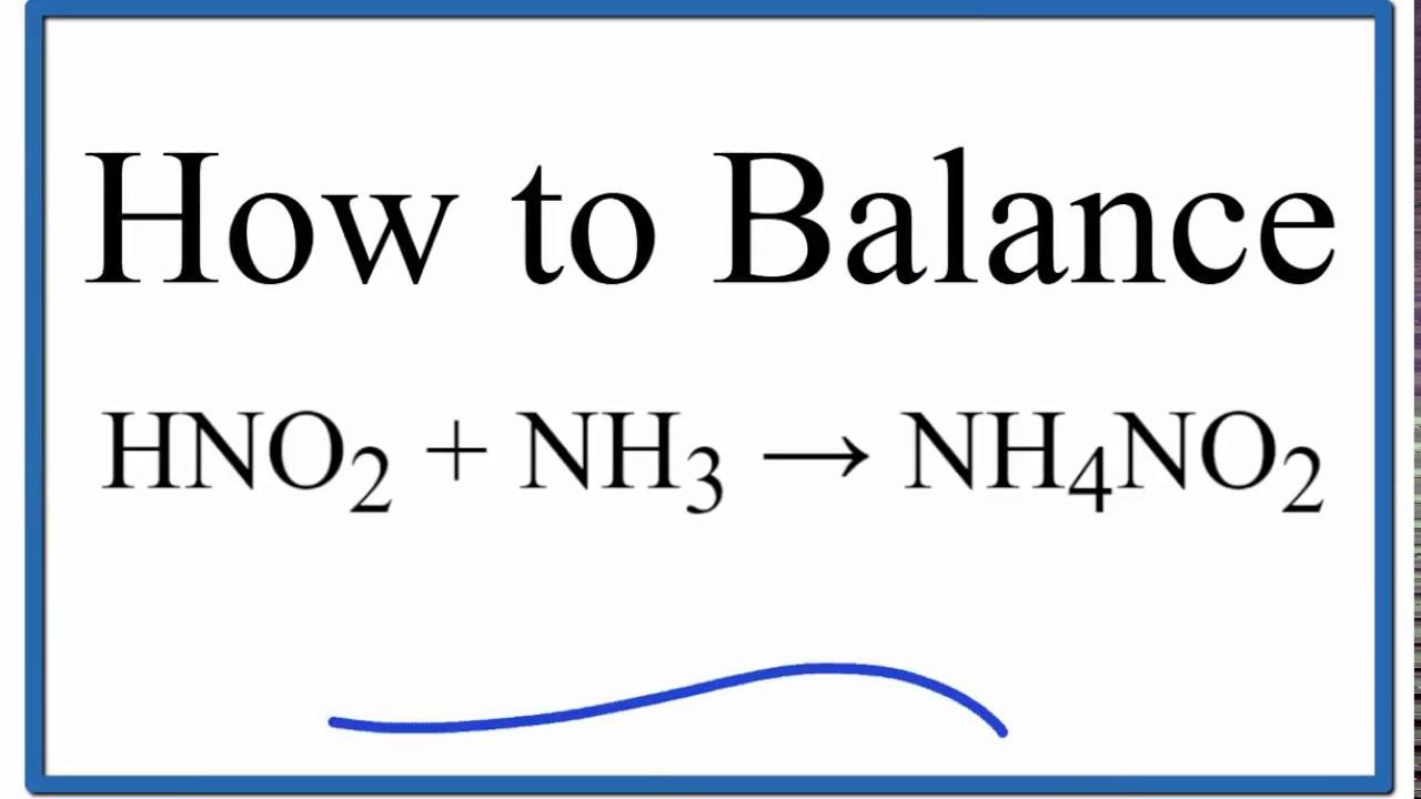how to balance hno2 nh3 nh4no2 nitrious acid and ammonia youtube