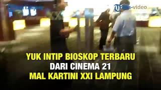 Video YUK INTIP BIOSKOP TERBARU DARI CINEMA 21 MAL KARTINI XXI LAMPUNG download MP3, 3GP, MP4, WEBM, AVI, FLV Juli 2018