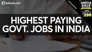 List of Highest Paying Government Jobs in India | March 2020 | Must Watch for Govt Job Aspirants