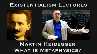 "Existentialism: Martin Heidegger, ""What is Metaphysics?"""