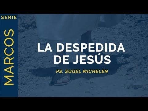La Despedida de Jesús | Marcos 16:9-20 | Ps. Sugel Michelén