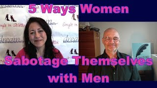 5 Ways Women Sabotage Themselves with Men - Dating Advice for Women Over 40