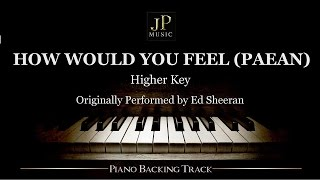 How Would You Feel (Paean)[Higher Key] by Ed Sheeran - Piano Accompaniment