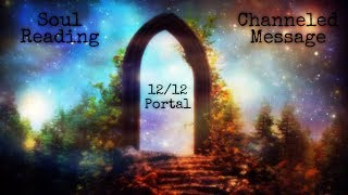 12/12 Portal & Activation ~ Soul Reading and Channeled Message ~ December 2019