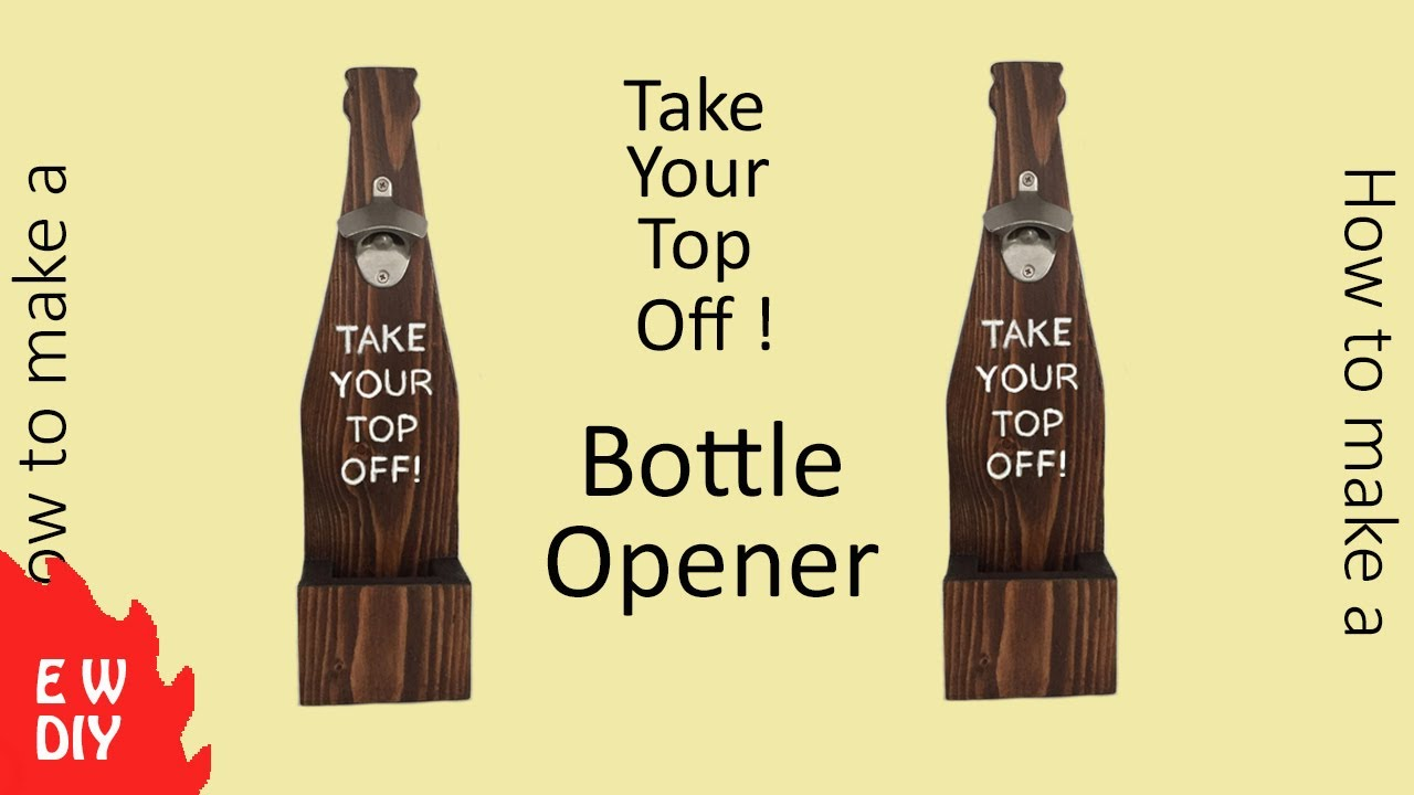 how to make a cool beer bottle opener