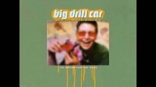 Big Drill Car - Yer Holdin'