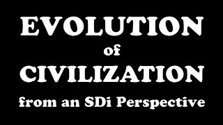 Evolution of Civilization from an SDi Perspective (summary)