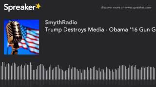 Trump Destroys Media - Obama