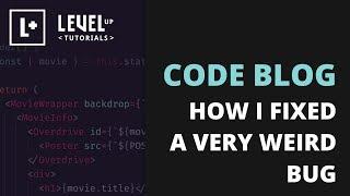 Code Blog - How I Fixed A Very Weird Bug
