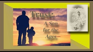 Trust: A Son for the Ages