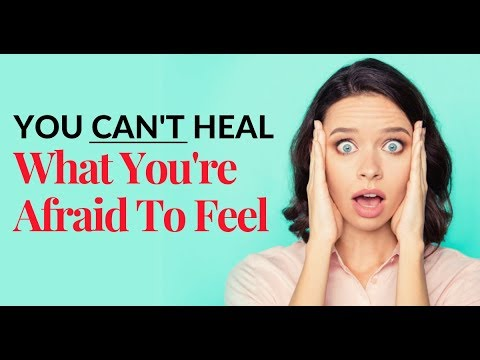 You Can't Heal What You're Afraid to Feel