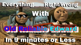 Everything Right & Wrong with Old Reliable Edward in 9 Minutes or Less