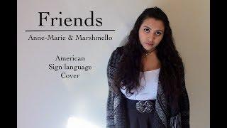 Friends - Marshmello & Anne-Marie (ASL Cover)