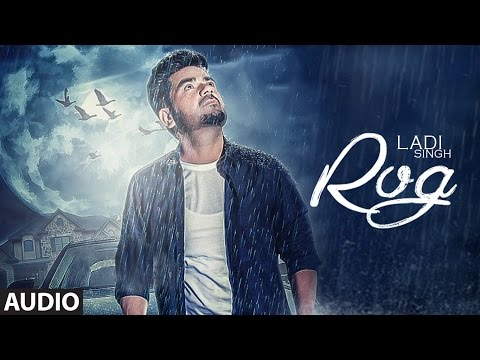 New Punjabi Songs 2016 | Rog Full Audio Song | Ladi Singh | Latest Punjabi Songs 2016