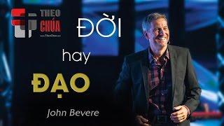 ĐỜI HAY ĐẠO | Phần 1: Tốt Lành Thôi Có Đủ Không? (John Bevere)