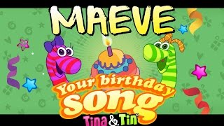 Tina&Tin Happy Birthday MAEVE 👦🏼 👧🏼(Personalized Songs For Kids) 👸🏻 🤴🏻
