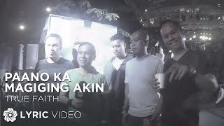 True Faith - Paano Ka Magiging Akin (Official Lyric Video)