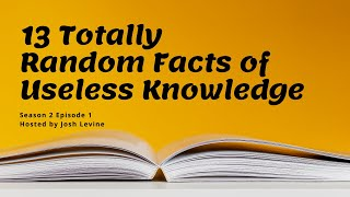 13 Totally Random Facts of Useless Knowledge - Trivia S2 Ep1