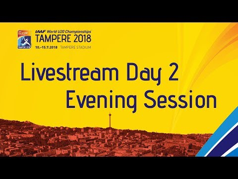 IAAF World Under 20 - Tampere Livestream Day 2 Evening Sess…
