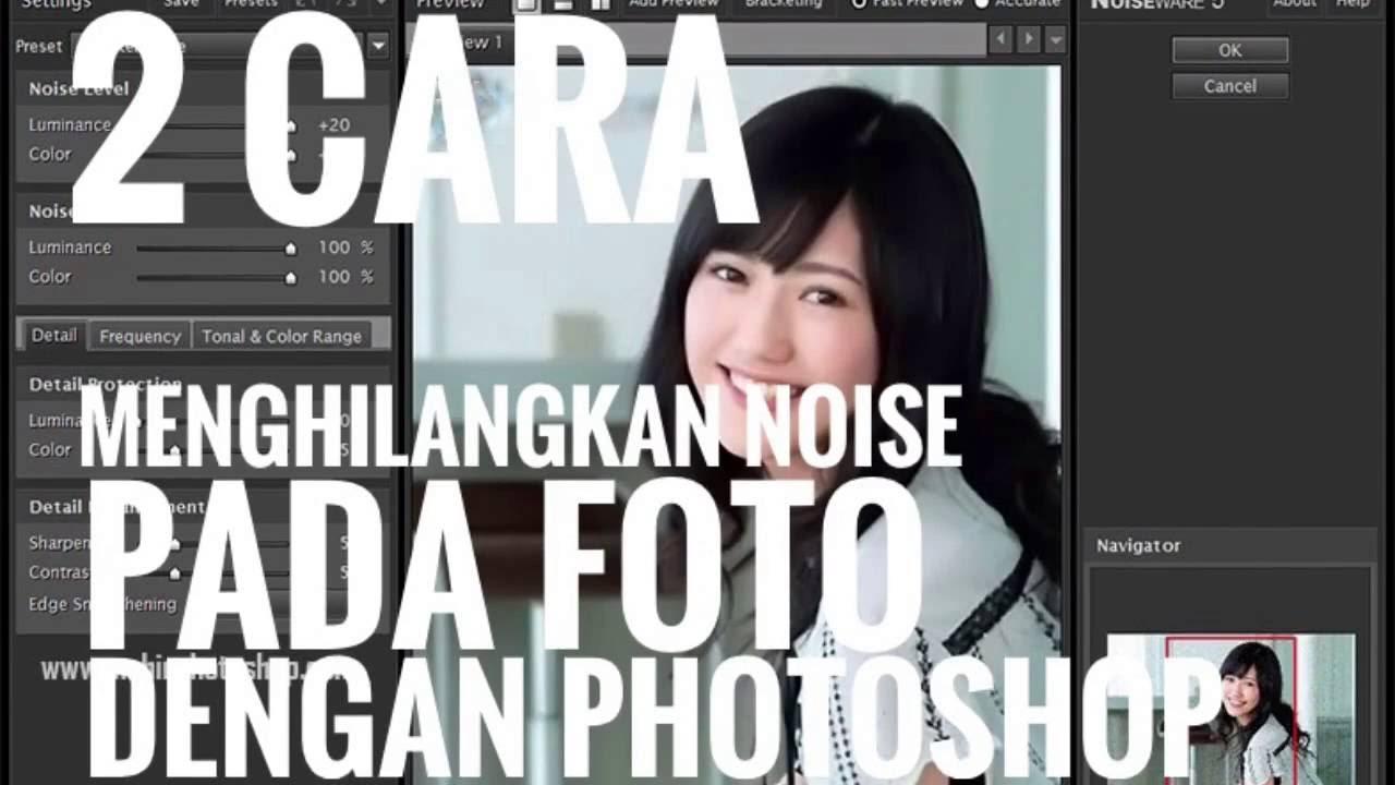 Cara Menghilangkan Noise Pada Foto Dengan Photoshop Youtube