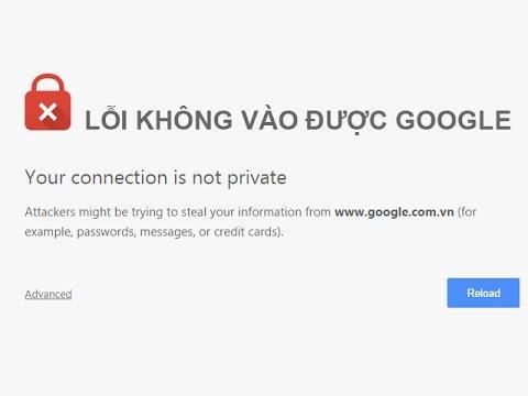 Cách khắc phục lỗi không vào được Google trên mọi trình duyệt