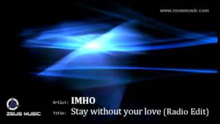 IMHO - Stay without your love (Radio Edit)