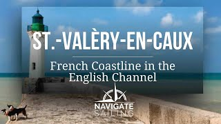 Sail the French Coastline to St Valery en Caux - Sailing Journey Destinations - Ep 01