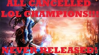ALL CANCELLED LOL Champions!!! Seasons 1-7!!! UNRELEASED LOL CHAMPS!!!