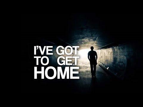 I've Got To Get Home