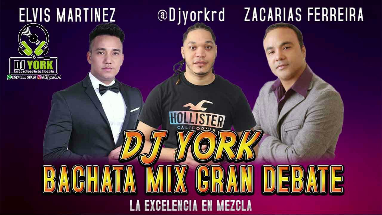 ELVIS MARTINEZ vs ZACARIAS FERRERIA GRAN DEBATE DE BACHATA MIX - DJ YORK
